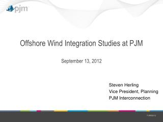 Offshore Wind Integration Studies at PJM September 13, 2012