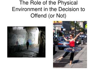 The Role of the Physical Environment in the Decision to Offend (or Not)