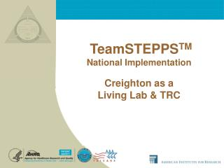 TeamSTEPPS TM National Implementation Creighton as a  Living Lab & TRC
