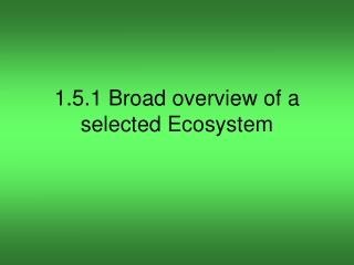 1.5.1 Broad overview of a selected Ecosystem
