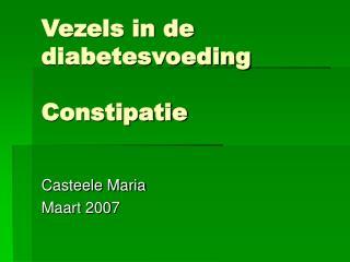 Vezels in de diabetesvoeding  Constipatie