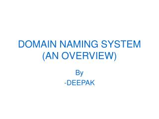 DOMAIN NAMING SYSTEM  (AN OVERVIEW)