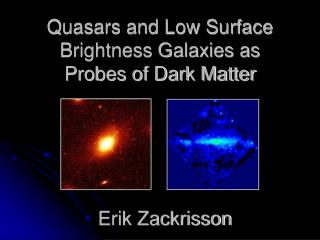 Quasars and Low Surface Brightness Galaxies as Probes of Dark Matter