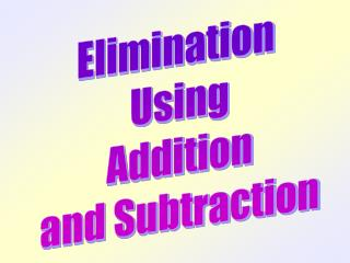 Elimination  Using Addition and Subtraction