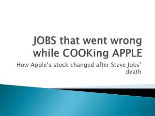 JOBS that went wrong while COOKing APPLE