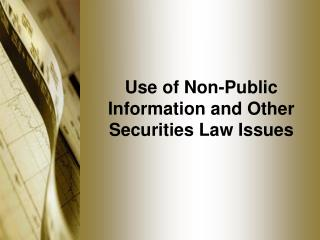 Use of Non-Public Information and Other  Securities Law Issues