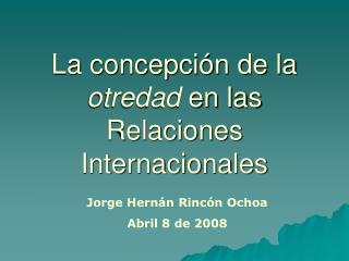 La concepción de la  otredad  en las Relaciones Internacionales