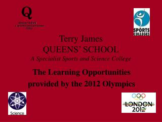 Terry James QUEENS' SCHOOL A Specialist Sports and Science College