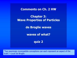 Comments on Ch. 2 HW Chapter 3: Wave Properties of Particles de Broglie waves waves of what?