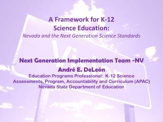 A Framework for K-12  Science Education: Nevada  and the Next Generation Science Standards
