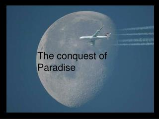 The conquest of Paradise