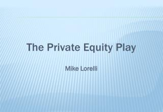 The Private Equity Play