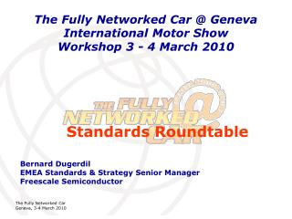 The Fully Networked Car @ Geneva International Motor Show Workshop 3 - 4 March 2010