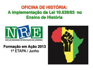 OFICINA DE HISTÓRIA:  A implementação da Lei 10.639/03  no Ensino de História
