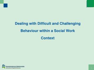 Dealing with Difficult and Challenging Behaviour within  a  S ocial W ork  Context