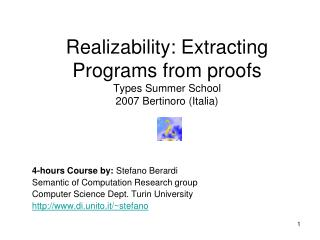 Realizability: Extracting Programs from proofs Types Summer School 2007 Bertinoro (Italia)