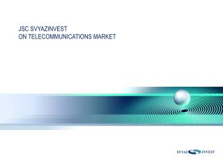 JSC SVYAZINVEST ON TELECOMMUNICATIONS MARKET