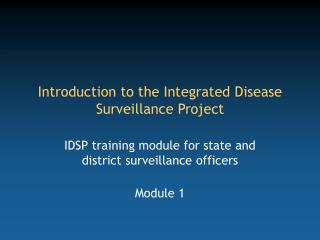 Introduction to the Integrated Disease Surveillance Project