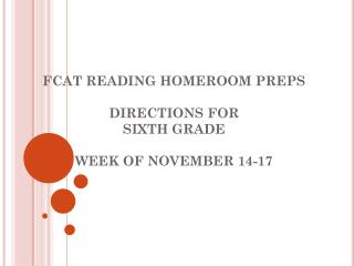 FCAT  READING HOMEROOM  PREPS DIRECTIONS FOR  SIXTH  GRADE WEEK OF  NOVEMBER 14-17