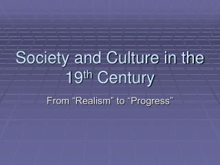 Society and Culture in the 19 th  Century