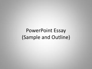 PowerPoint  Essay  (Sample and Outline)