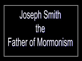 Joseph Smith the Father of Mormonism