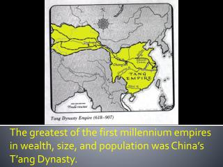The greatest of the first millennium empires in wealth, size, and population was China's