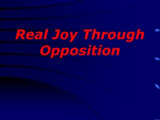 Real Joy Through Opposition