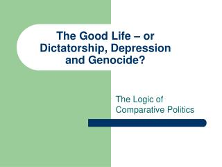 The Good Life   or Dictatorship, Depression and Genocide