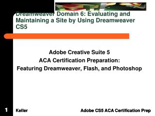 Dreamweaver Domain  6: Evaluating  and Maintaining a Site by Using Dreamweaver CS5