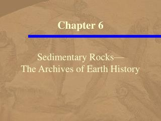 Sedimentary Rocks— The Archives of Earth History
