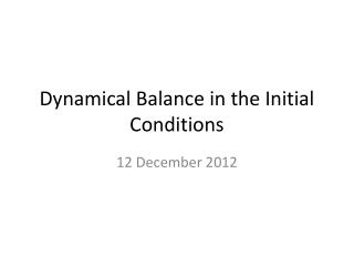 Dynamical Balance in the Initial Conditions
