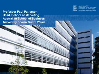 Professor Paul Patterson Head, School of Marketing  Australian School of Business