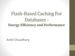 Flash-Based  Caching For  Databases - Energy  Efficiency and Performance