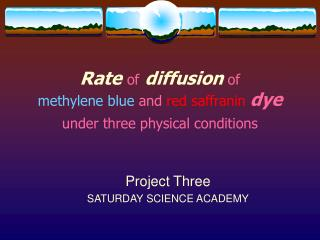 Rate of diffusion  of  methylene blue  and  red saffranin dye  under three physical conditions