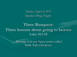 Sunday, August 4, 2013 Speaker: Doug Virgint