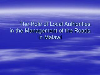 The Role of Local Authorities in the Management of the Roads in Malawi