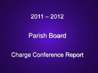 2011 – 2012  Parish Board Charge Conference Report