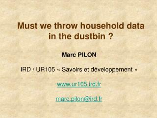 Must we throw household data in the dustbin ?
