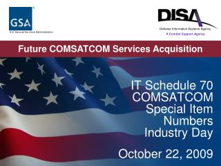 IT Schedule 70 COMSATCOM Special Item Numbers Industry Day  October 22, 2009
