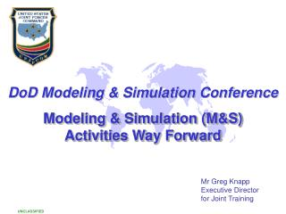 DoD Modeling & Simulation Conference Modeling & Simulation (M&S) Activities Way Forward