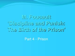 M. Foucault  'Discipline and Punish:  The Birth of the Prison'