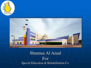 Shumua Al Amal For Special Education & Rehabilitation Co.