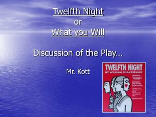 Twelfth Night or What you Will Discussion of the Play…