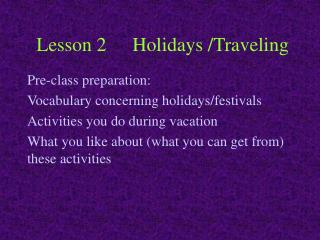 Lesson 2	Holidays /Traveling