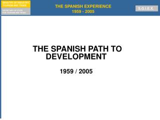 THE SPANISH PATH TO DEVELOPMENT 1959 / 2005