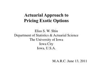 Actuarial Approach to  Pricing Exotic Options Elias S. W. Shiu