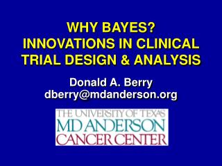 WHY BAYES? INNOVATIONS IN CLINICAL TRIAL DESIGN & ANALYSIS