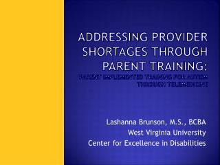 Lashanna Brunson, M.S., BCBA West Virginia University Center for Excellence in Disabilities