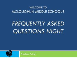 Welcome to McLoughlin Middle School's Frequently Asked Questions Night